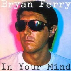 Bryan Ferry --- In your Mind