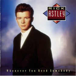Rick Astley --- Whenever You Need Somebody