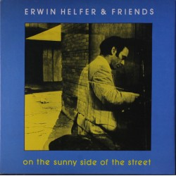 Erwin Helfer & Friends --- On The Sunny Side Of The Street