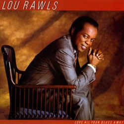 Lou Rawls --- Love All Your Blues Away